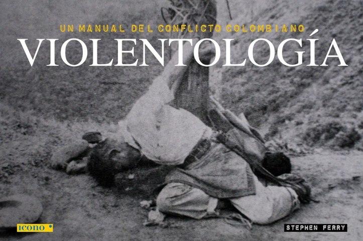 Violentología - Stephen Ferry Libro sobre confricto armado